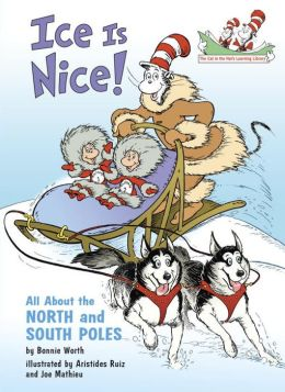 Ice Is Nice!: All About the North and South Poles (Cat in the Hat's Learning Library Series)