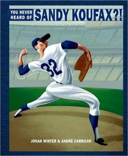 You Never Heard of Sandy Koufax?!