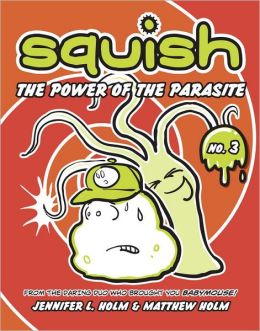 The Power of the Parasite (Squish Series #3)