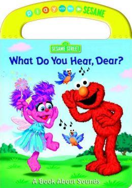 What Do You Hear, Dear?