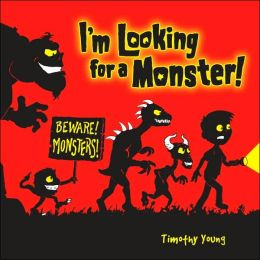 I'm Looking for a Monster!