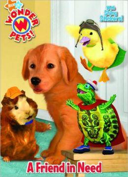 Friend in Need (Wonder Pets! Series)