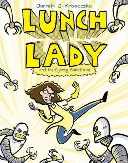 Lunch Lady and the Cyborg Substitute (Lunch Lady Series #1)