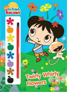 Twirly Whirly Flowers (Ni Hao, Kai-lan Series)