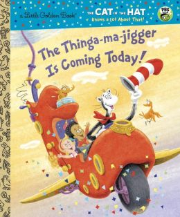 The Thinga-ma-jigger is Coming Today! (The Cat in the Hat Knows a Lot About That Series)