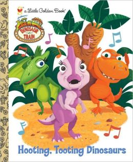 Hooting, Tooting Dinosaurs (Dinosaur Train Series)