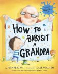 Book Cover Image. Title: How to Babysit a Grandpa, Author: Jean Reagan