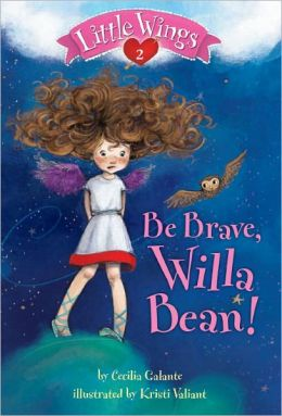Be Brave, Willa Bean! (Little Wings Series #2)