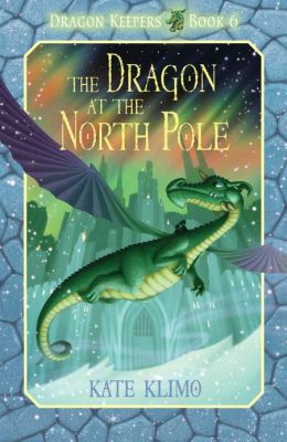 The Dragon at the North Pole (Dragon Keepers Series #6)