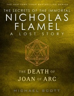 The Death of Joan of Arc: A Lost Story from the Secrets of the Immortal Nicholas Flamel Series