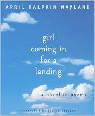 Girl Coming In for a Landing: A Novel in Poems