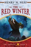 Book Cover Image. Title: The Red Winter (The Tapestry Series #5), Author: Henry H. Neff