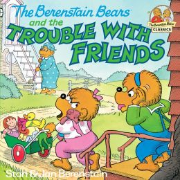 The Berenstain Bears and the Trouble with Friends