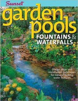 Garden Pools. Fountains & Waterfalls: Design Ideas and Installation Techniques for Natural Looking Water Features