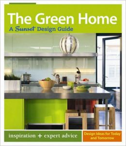 The Green Home: A Sunset Design Guide