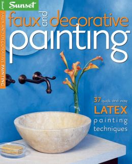 Faux and Decorative Painting: 37 Quick and Easy Latex Painting Techniques