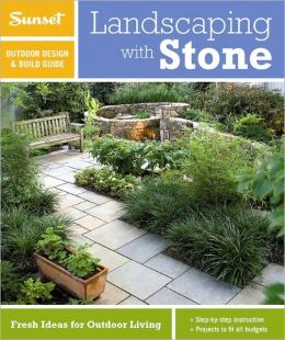 Sunset Outdoor Design & Build: Landscaping with Stone: Fresh Ideas for Outdoor Living