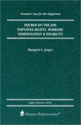 Injured on the Job: Employee Rights, Workers' Compensation and Disability