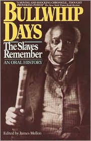 Bullwhip Days: The Slaves Remember, An Oral History