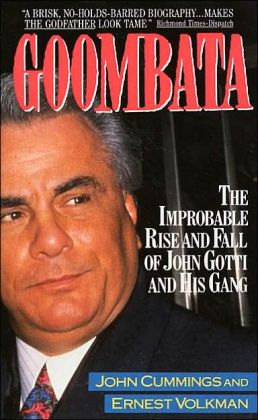 Goombata: The Improbable Rise and Fall of John Gotti and His Gang