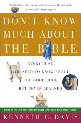 Dont Know Much about the Bible: Everything You Need to Know about the Good Book but Never Learned
