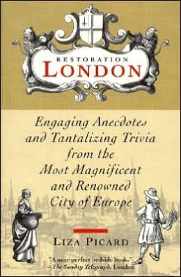 Restoration London: Engaging Anecdotes And Tantalizing Trivia From The Most Magnificent And Renowned City Of Europe