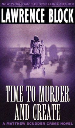 Time to Murder and Create (Matthew Scudder Series #2)
