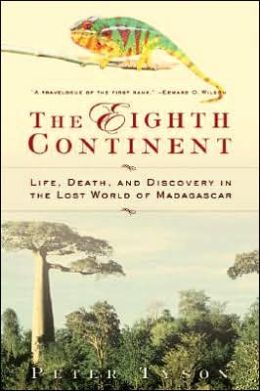 Eighth Continent: Life, Death, and Discovery in the Lost World of Madagascar
