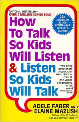 How to Talk So Kids Will Listen and Listen So Kids Will Talk (20th Anniversary Edition)