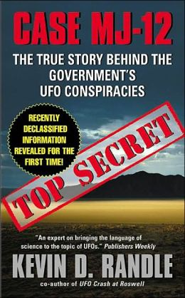 Case MJ-12: The True Stories Behind the Government's UFO Conspiracies