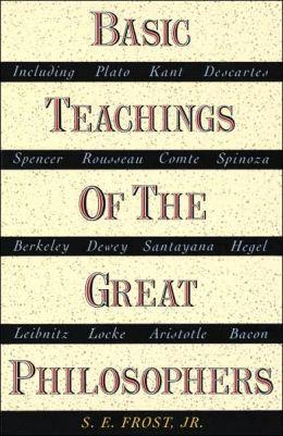 Basic Teachings of the Great Philosophers: A Survey of Their Basic Ideas