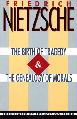 The Birth of Tragedy and On the Genealogy of Morals