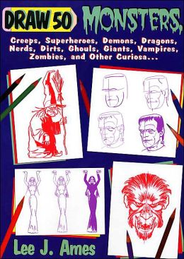 Draw 50 Monsters, Creeps, Superheroes, Demons, Dragons, Nerds, Dirts, Ghoulds, Giants, Vampires, Zombies, and Other Curiosa...
