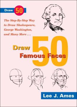 Famous Faces: The Step-by-Step Way to Draw Shakespeare, Bill Cosby, George Washington, and Many More...