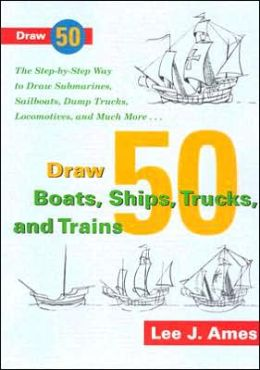 Draw Fifty Boats, Ships, Trucks and Trains