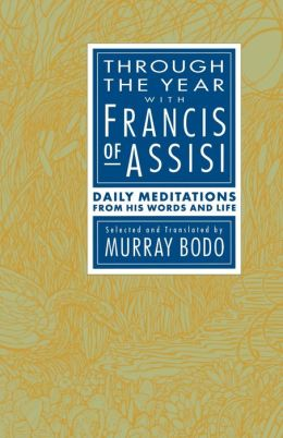 Through the Year with Francis of Assisi: Daily Meditations from His Words and Life