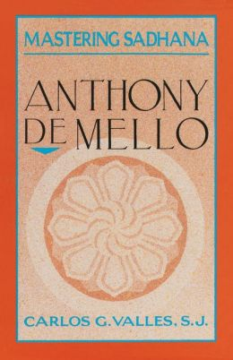 Mastering Sadhana: On Retreat with Anthony de Mello
