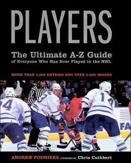 Players: The Ultimate A-Z Guide of Everyone Who Has Ever Played in the NHL