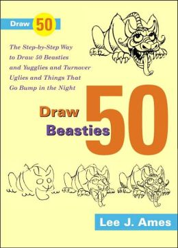 Draw Fifty Beasties: And Yugglies and Turnover Uglies and Things That Go Bump in the Night