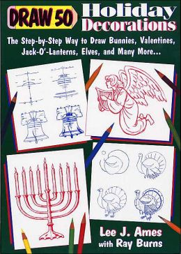 Draw 50 Holiday Decorations: The Step by Step way to Draw Bunnies, Valentines, Jack-O-Lanterns, Elves, and Many More....
