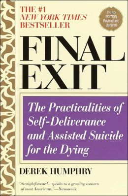 Final Exit: The Practicalities of Self-Deliverance and Assisted Suicide for the Dying