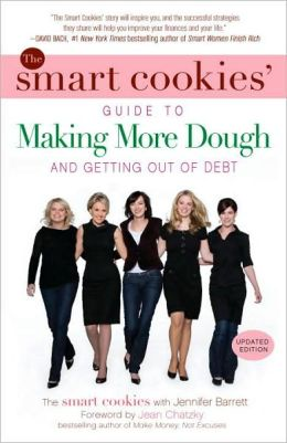 The Smart Cookies' Guide to Making More Dough and Getting Out of Debt: How Five Young Women Got Smart, Formed a Money Group, and Took Control of Their Finances