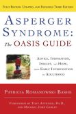 Book Cover Image. Title: Asperger Syndrome:  The OASIS Guide, Revised Third Edition: Advice, Inspiration, Insight, and Hope, from Early Intervention to Adulthood, Author: Patricia Romanowski Bashe