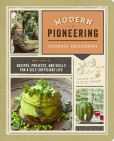 Book Cover Image. Title: Modern Pioneering:  More Than 150 Recipes, Projects, and Skills for a Self-Sufficient Life, Author: Georgia Pellegrini