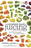 Book Cover Image. Title: The Complete Book of Juicing, Revised and Updated:  Your Delicious Guide to Youthful Vitality, Author: Michael Murray
