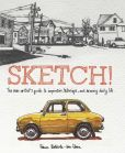 Book Cover Image. Title: Sketch!:  The Non-Artist's Guide to Inspiration, Technique, and Drawing Daily Life, Author: France Belleville-Van Stone