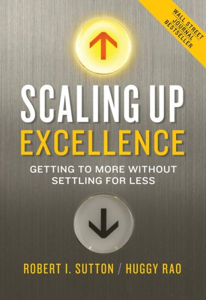 Scaling Up Excellence: Getting to More Without Settling for Less