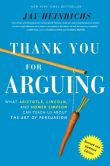 Book Cover Image. Title: Thank You For Arguing, Revised and Updated Edition:  What Aristotle, Lincoln, And Homer Simpson Can Teach Us About the Art of Persuasion, Author: Jay Heinrichs
