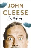 Book Cover Image. Title: So, Anyway..., Author: John Cleese