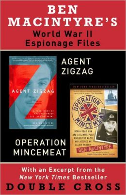 Ben Macintyre's World War II Espionage Files: Agent Zigzag, Operation Mincemeat